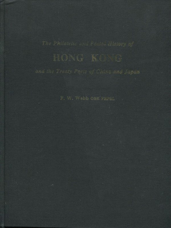 WEBB Francis W. The philatelic and postal history of Hong Kong and the treaty ports of China and Japan.