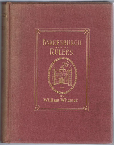 WHEATER W. Knaresburgh and its rulers.