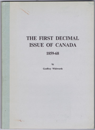 WHITWORTH Geoffrey The First Decimal Issue of Canada 1859-68.