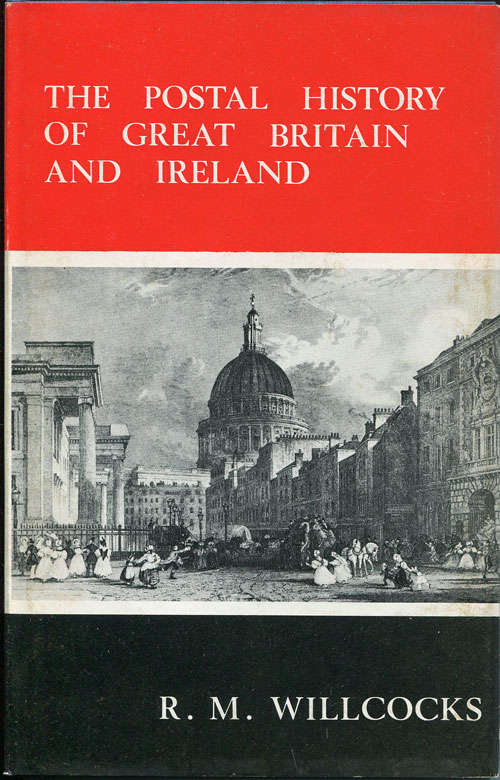 WILLCOCKS R.M. The postal history of Great Britain and Ireland. - A summarised catalogue to 1840.