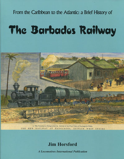 HORSFORD Jim From the Caribbean to the Atlantic: - A brief history of the Barbados Railway.