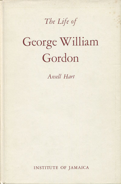 HART Ansell The Life of George William Gordon.