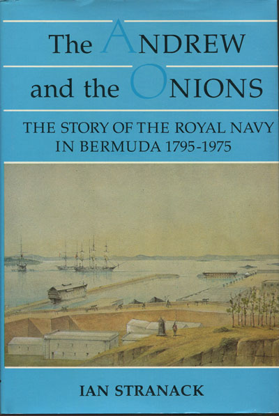 STRANACK Ian The Andrew and the Onions. - The story of the Royal Navy in Bermuda 1795-1975.