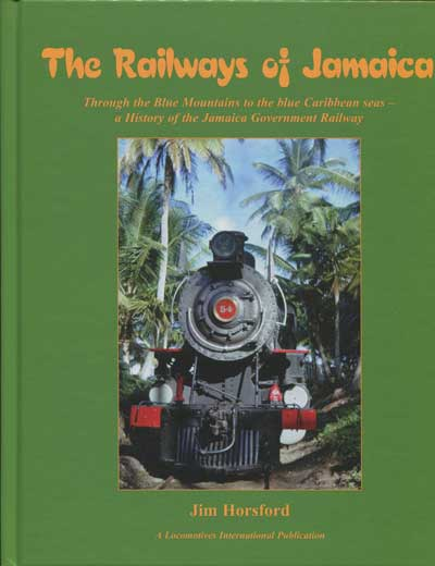 HORSFORD Jim The Railways of Jamaica. - Through the Blue Mountains to the blue Caribbean seas - a history of the Jamaica Government Railway.
