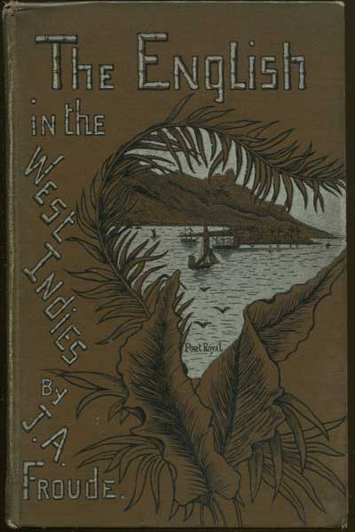 FROUDE James A. The English in the West Indies - or the bow of Ulysses.