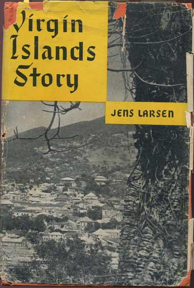LARSEN Jens Virgin Islands Story. - A history of the Lutheran State Church, other churches, slavery, education, and culture in the Danish West Indies, now the Virgin Islands.