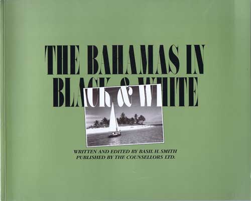 SMITH Basil E. Bahamas in Black and White. - A pictorial review of the golden age of tourism in the Bahamas.