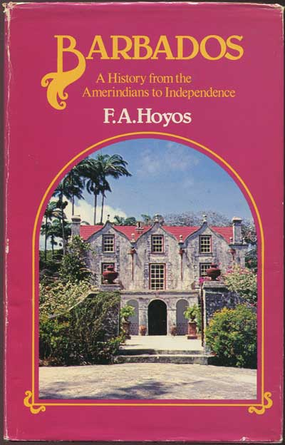 HOYOS F.A. Barbados. - A history from the Amerindians to Independence.
