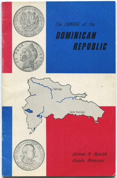 REMICK Jerome H. and ALMANZAR Alcedo The Coinage of the Dominican Republic.