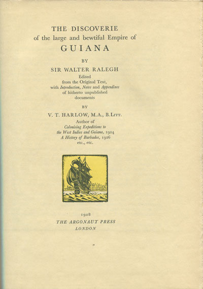 HARLOW V.T. The Discoverie of the large and bewtiful Empire of Guiana by Sir Walter Ralegh - edited from the original text, with introduction, notes and appendixes of hitherto unpublished documents.