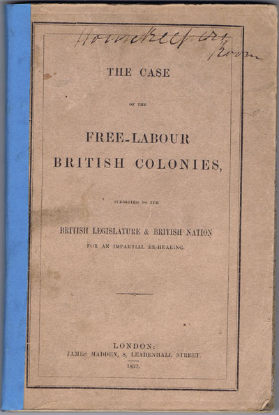 ANON The Case of the Free-Labour British Colonies: Submitted to the British Legislature and British Nation for an Impartial Re-Hearing
