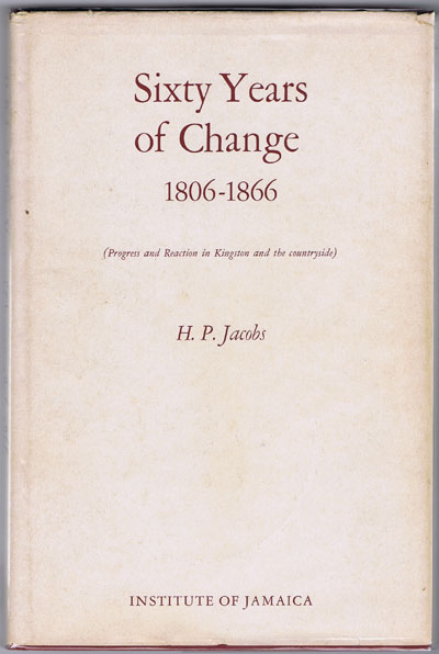 JACOBS H.P. Sixty Years of Change, 1806-1866. - Progress and Reaction in Kingston and the countryside.