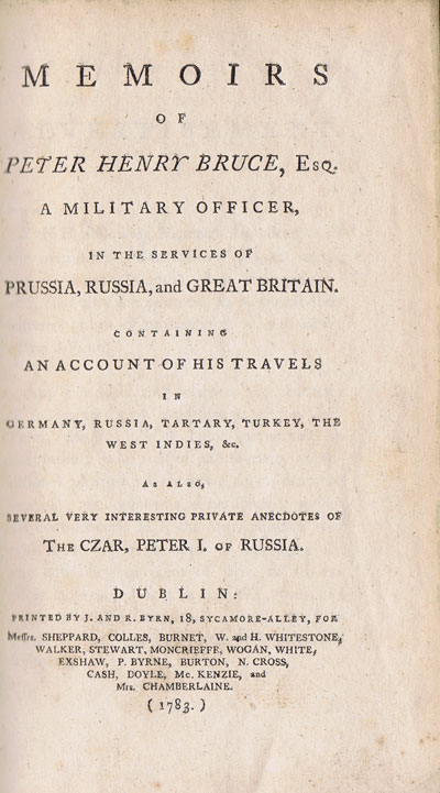 BRUCE P.H. Memoirs of Peter Henry Bruce, Esq., - a military officer in the services of Prussia, Russia, and Great Britain, containing an account of his travels in Germany, Russia, Tartary, Turkey, and the West Indies, &c, as also several very interesting private anecdotes of the Czar, Peter 1 of Russia.