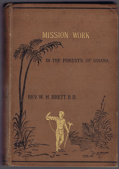 BRETT Rev. W.H. Mission Work Among the Indian Tribes in the Forests of Guiana.