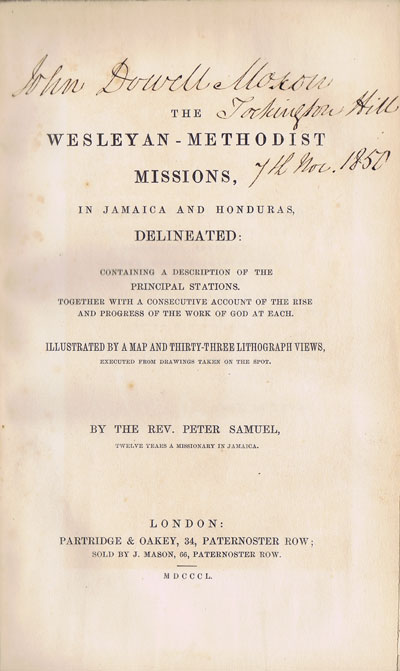 SAMUEL Rev. Peter The Wesleyan - Methodist Missions, - in Jamaica and Honduras, delineated:  containing a description of the principal stations.  Together with a consecutive account of the rise and progress of the work of God at each.