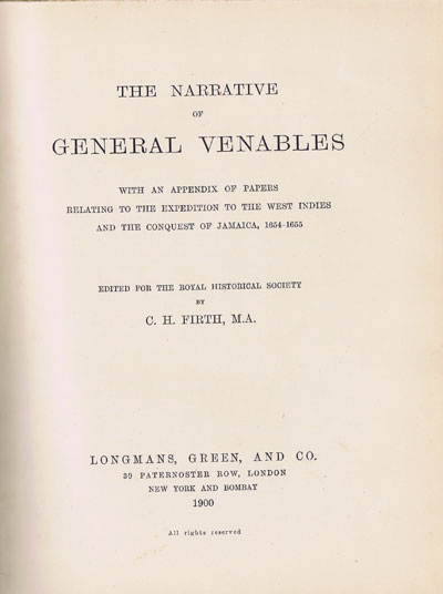 FIRTH C.H. The narrative of General Venables - with an appendix of papers relating to the expedition to the West Indies and the conquest of Jamaica, 1654-1655.