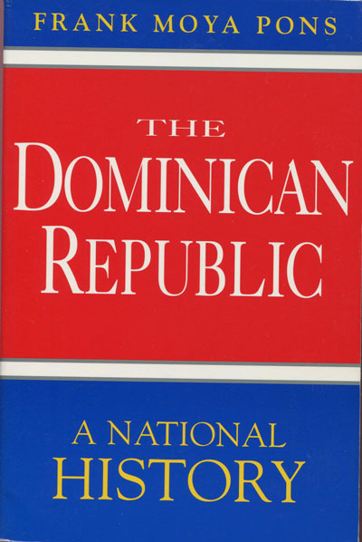 MOYA PONS Frank The Dominican Republic: A National History.