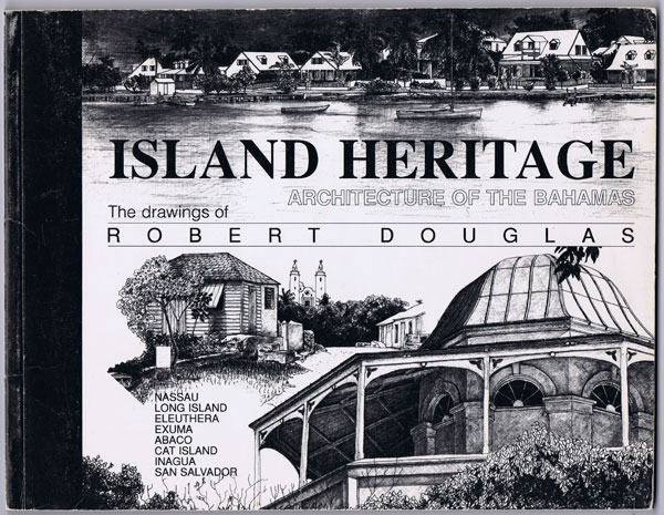 DOUGLAS Robert Island heritage: Architecture of the Bahamas.