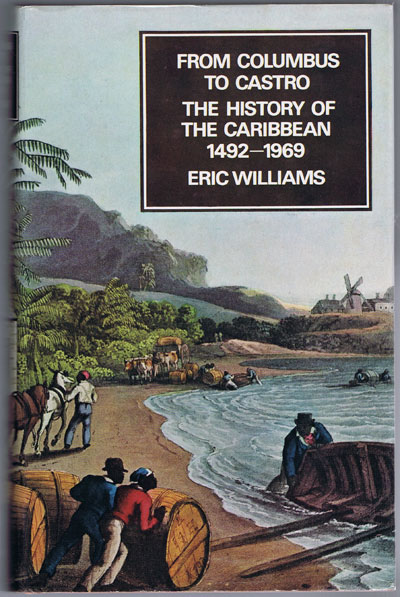WILLIAMS Eric From Columbus to Castro: The History of the Caribbean, 1492-1969.