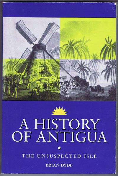 DYDE Brian A History of Antigua: The Unsuspected Isle.