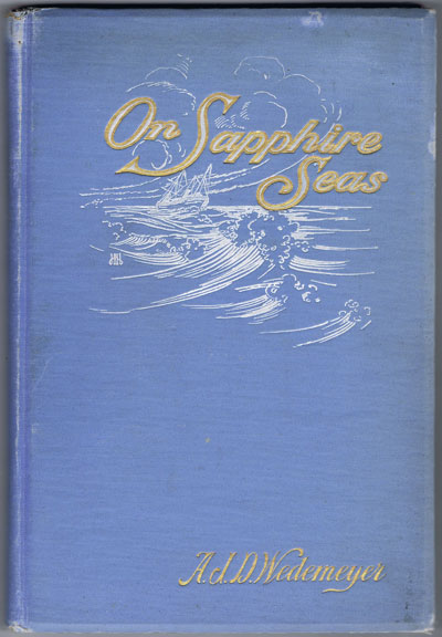 WEDEMEYER A.J.D. On Sapphire Seas, - or cruising in the Tropics.  A souvenir of the special cruise of the S.S. Madiana to Bermuda, the West Indies and Demerara, in February and March, nineteen hundred and two.