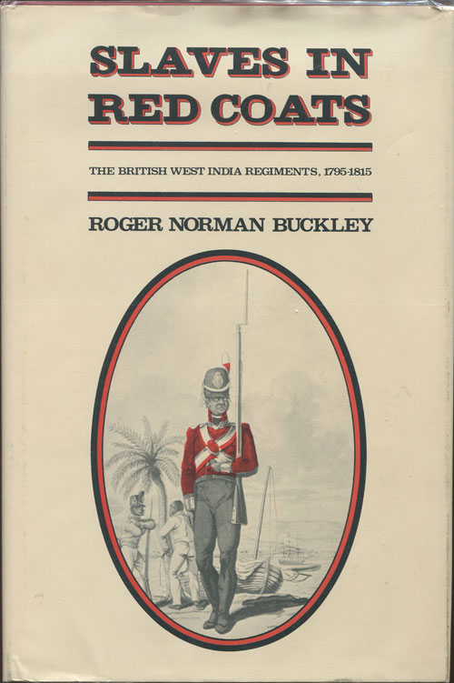 BUCKLEY Roger Norman Slaves in Red Coats. - The British West India Regiments, 1795-1815.