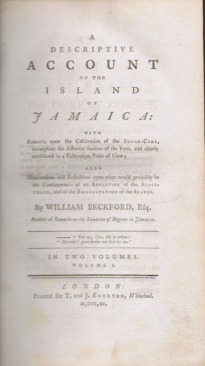 BECKFORD William A Descriptive Account of the Island of Jamaica: - with remarks upon the cultivation of the sugar cane, throughout the different seasons of the year, and chiefly considered in a picturesque point of view; also Observations and Reflections upon what would probably be the consequences of an Abolition of the Slave Trade, and of the Emancipation of the Slaves.