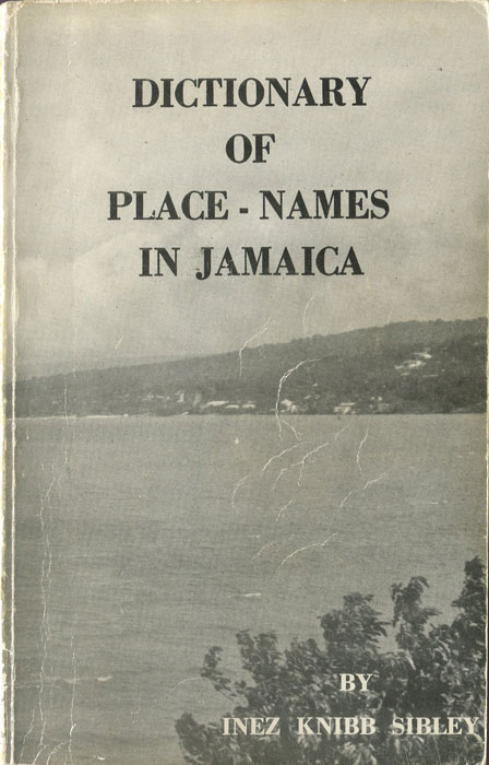 SIBLEY Inez Knibb Dictionary of Place-Names in Jamaica.