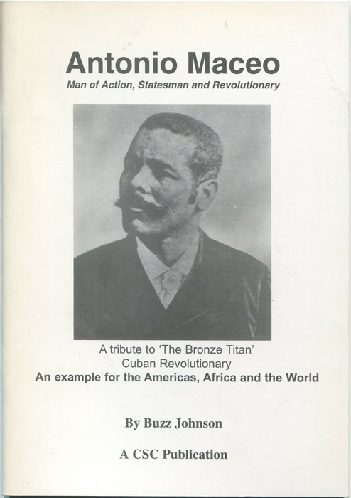 JOHNSON Buzz Antonio Maceo. Man of action, Statesman and Revolutionary. - A tribute to the Bonze Titan, Cuban Revolutionary.