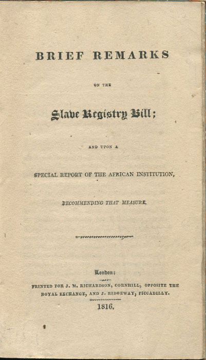 SLAVERY Brief remarks on the Slave Registry Bill; - and upon a special report of the African Institution, recommending that measure.
