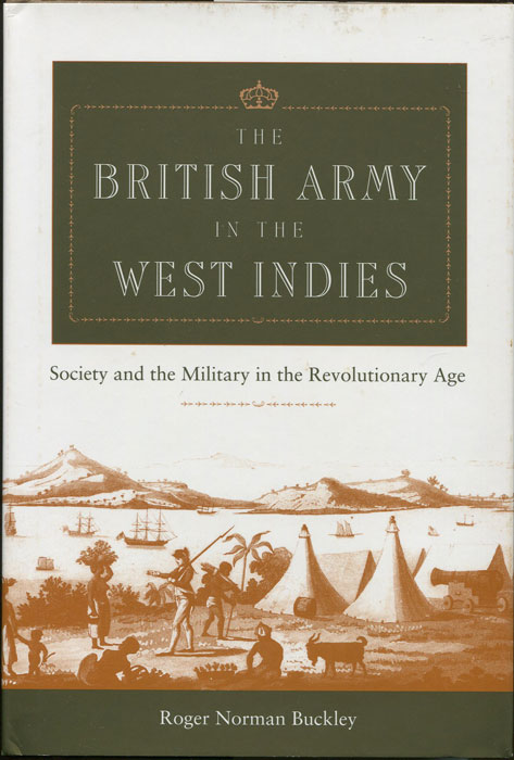 BUCKLEY Roger Norman The British Army in the West Indies: Society and the Military in the Revolutionary Age.