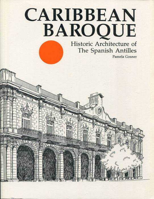 GOSNER Pamela Caribbean Baroque: Historic Architecture of the Spanish Antilles.