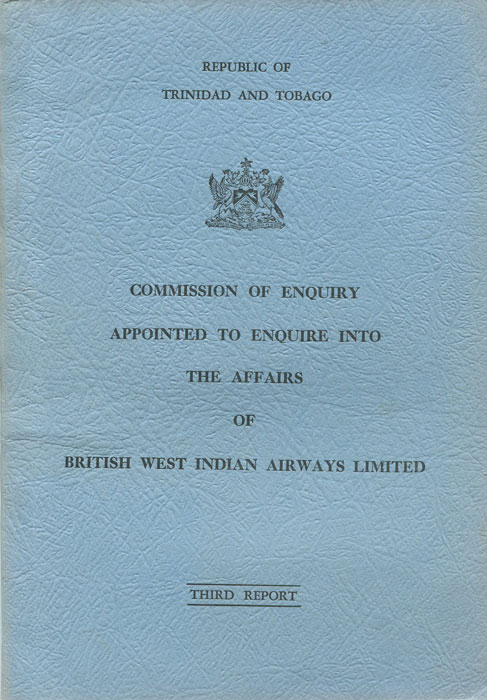 TRINIDAD Commission of Enquiry appointed to enquire into the affairs of British West Indian Airways Limited. - Third Report.