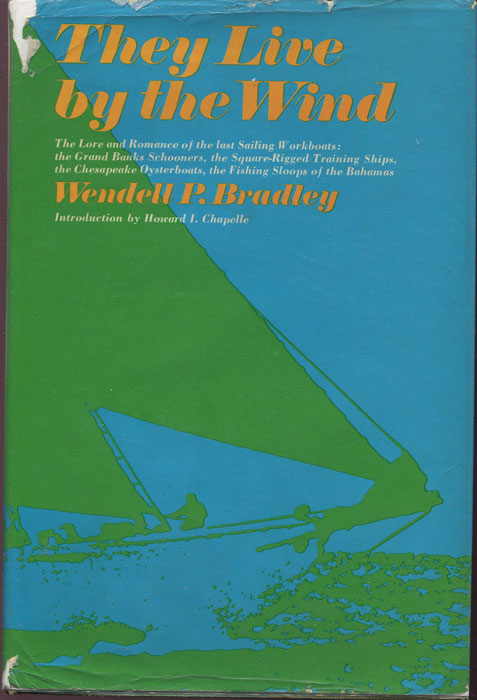BRADLEY Wendell P. THEY LIVE BY THE WIND The Lore and Romance of the Last Sailing Workboats.