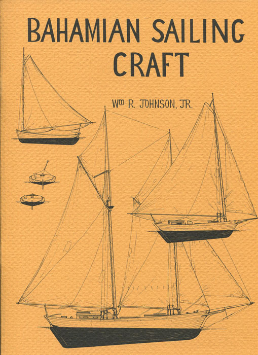 JOHNSON Wm R. Bahamian sailing craft: Notes, sketches, and observations on a vanishing breed of workboats.