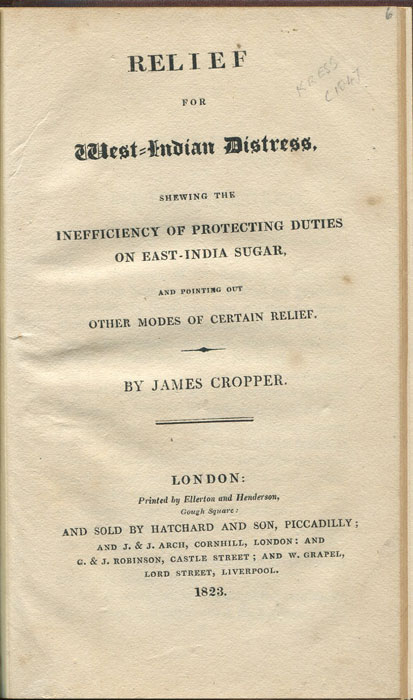 CROPPER James Relief for West-Indian distress: shewing the inefficiency of protecting duties on East-India sugar, and pointing out other modes of certain relief.