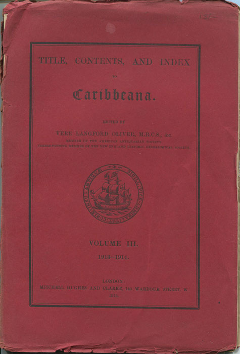 OLIVER Vere Langford Caribbeana. Vol. III Title, Contents and Index. - Being miscellaneous papers relating to the history, genealogy, topography and antiquities of the British West Indies.