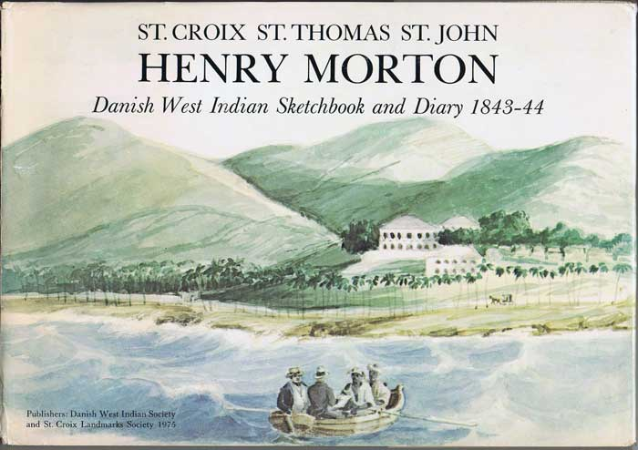 MORTON Henry Jackson Henry Morton: St. Croix, St. Thomas, St. John: Danish West Indian sketchbook and diary 1843-44