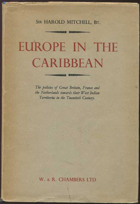 MITCHELL Sir Harold Europe in the Caribbean: The Policies of Great Britain, France and the Netherlands Towards Their West Indian Territories in the Twentieth Century