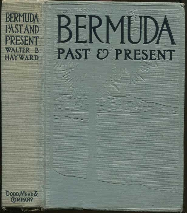 HAYWARD W.B. Bermuda past and present. - A descriptive and historical account of the Somers Islands.