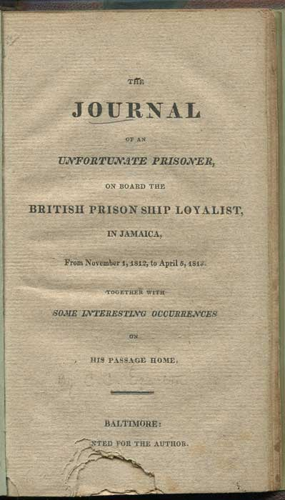 [EGERTON Charles Calvert] The Journal of an Unfortunate Prisoner, on board the British Prison Ship Loyalist, in Jamaica, - from November 1, 1812 to April 5, 1813. Together with some interesting occurrences on his passage home.
