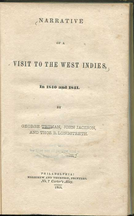 TRUMAN George and JACKSON John, LONGSTRETH Thos. B. Narrative of a Visit to the West Indies: In 1840 and 1841
