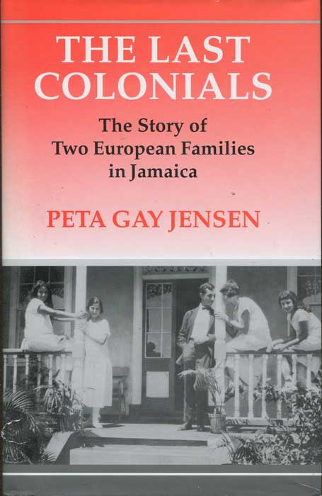 JENSEN Peta Gay The Last Colonials: The Story of Two European Families in Jamaica
