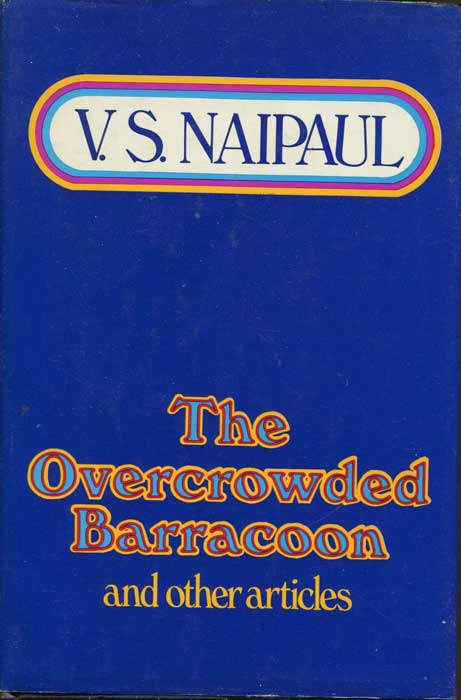 NAIPAUL V.S. The Overcrowded Barracoon and Other Articles