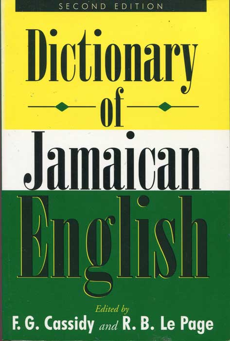 CASSIDY F.G. and LE PAGE R.B. Dictionary of Jamaican English