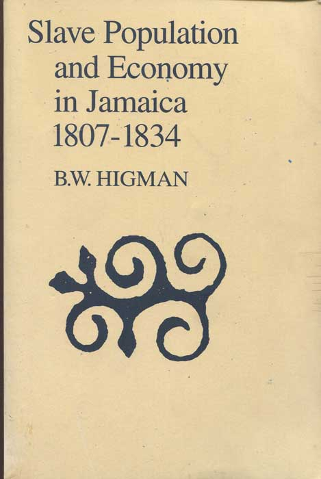 HIGMAN B.W. Slave population and economy in Jamaica 1807-1834.