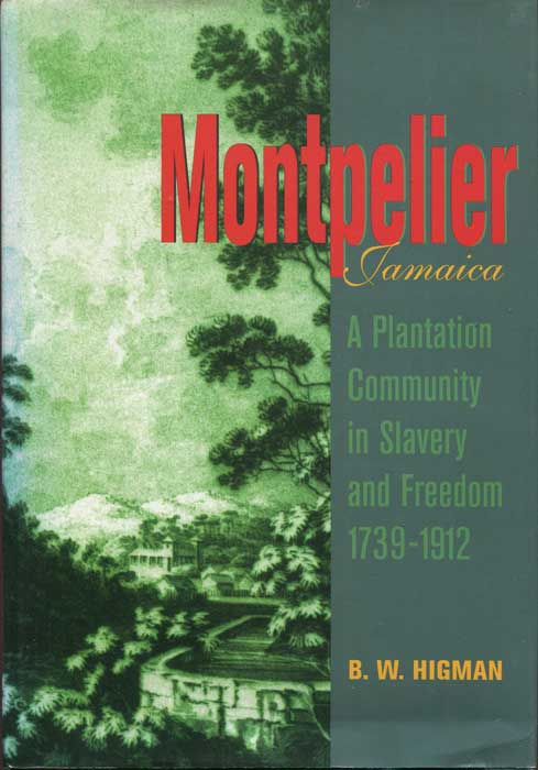 HIGMAN B.W. Montpelier, Jamaica: A Plantation Community in Slavery and Freedom 1739-1912
