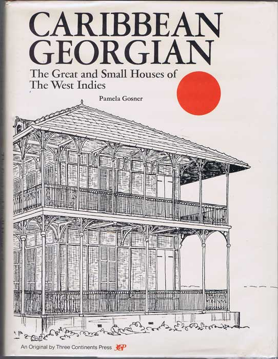 GOSNER Pamela Caribbean Georgian. The Great and Small Houses of the West Indies