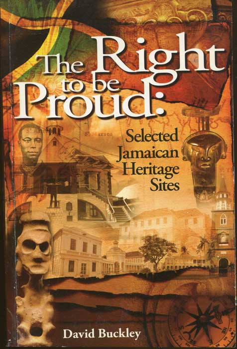 BUCKLEY David The Right To Be Proud: A Brief Guide To Jamaican Heritage Sites