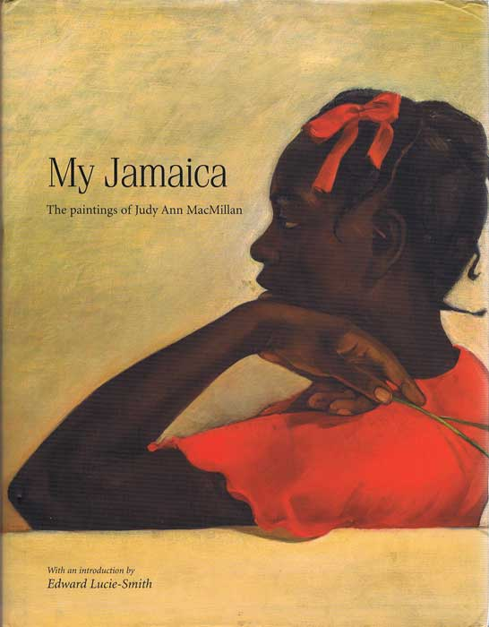 MACMILLAN Judy Ann My Jamaica. The Paintings of Judy Ann Mac Millan